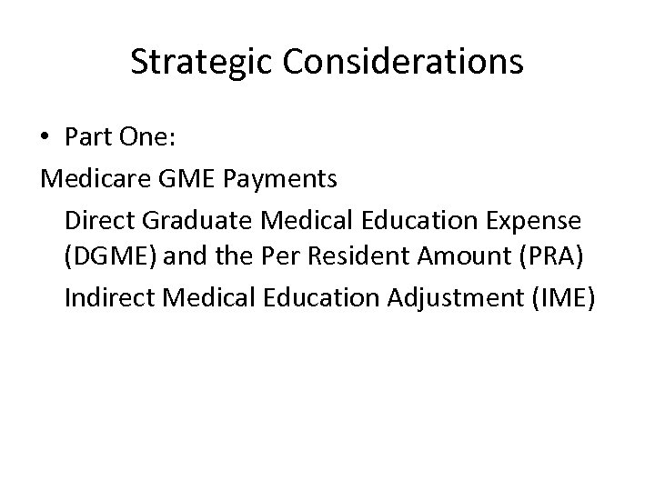 Strategic Considerations • Part One: Medicare GME Payments Direct Graduate Medical Education Expense (DGME)