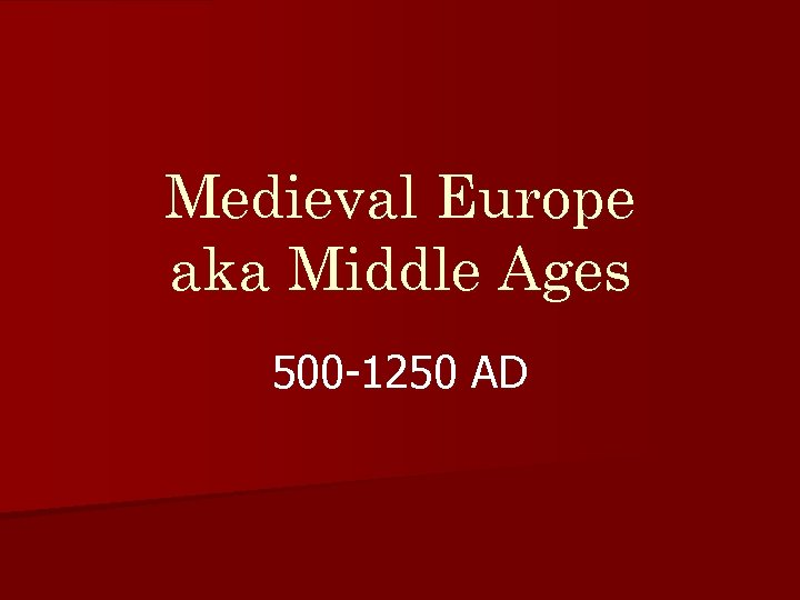 Medieval Europe aka Middle Ages 500 -1250 AD