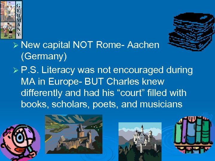 Ø New capital NOT Rome- Aachen (Germany) Ø P. S. Literacy was not encouraged