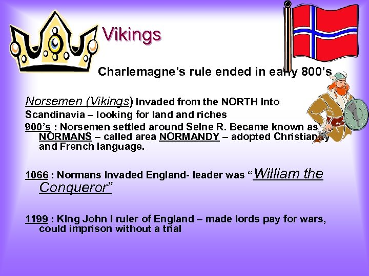 Vikings Charlemagne's rule ended in early 800's Norsemen (Vikings) invaded from the NORTH into