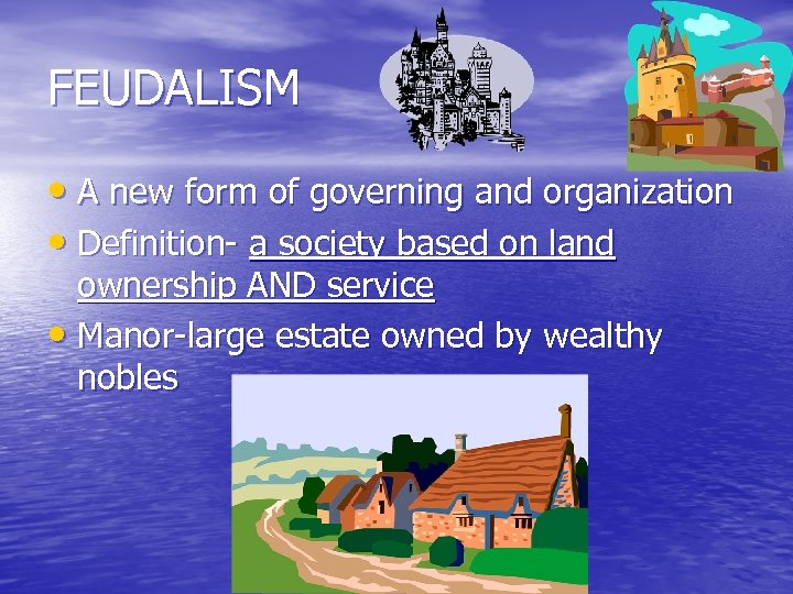 FEUDALISM • A new form of governing and organization • Definition- a society based