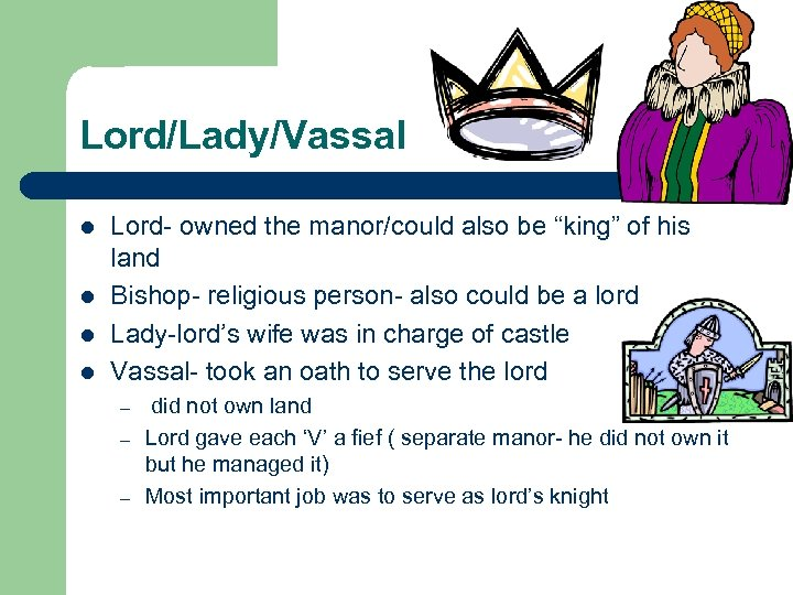 "Lord/Lady/Vassal l l Lord- owned the manor/could also be ""king"" of his land Bishop-"
