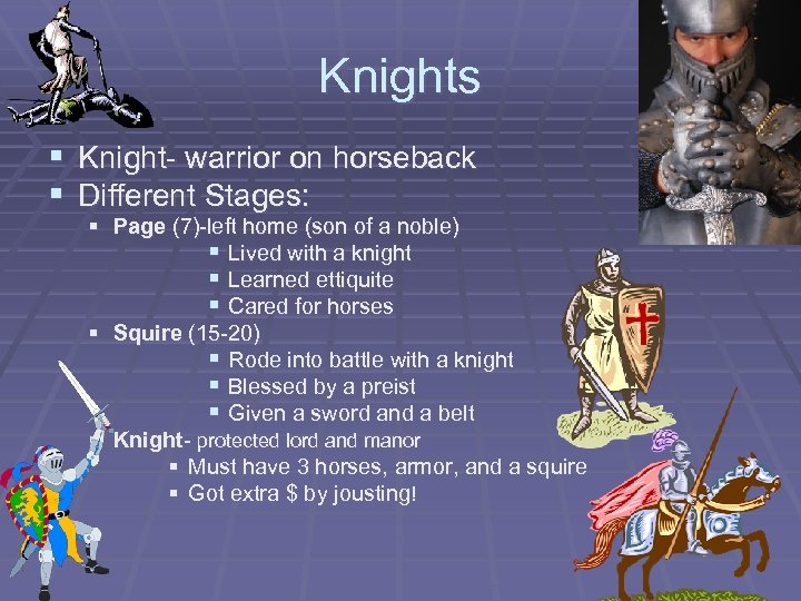 Knights § Knight- warrior on horseback § Different Stages: § Page (7)-left home (son