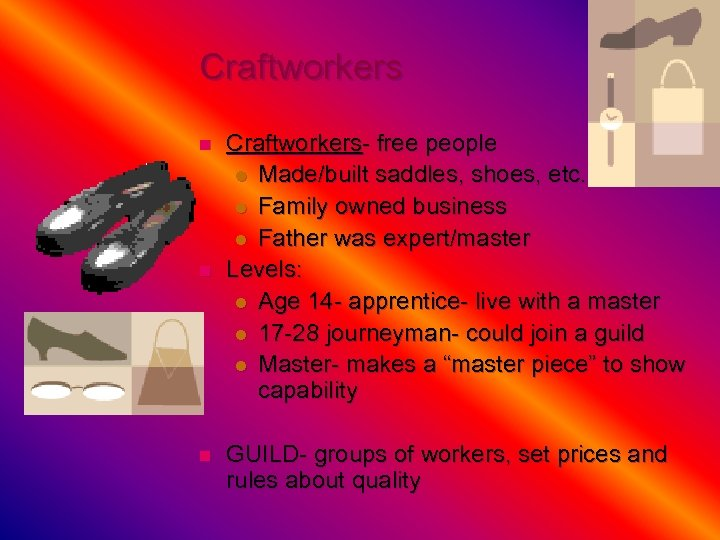 Craftworkers n n n Craftworkers- free people l Made/built saddles, shoes, etc. l Family