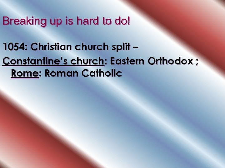 Breaking up is hard to do! 1054: Christian church split – Constantine's church: Eastern