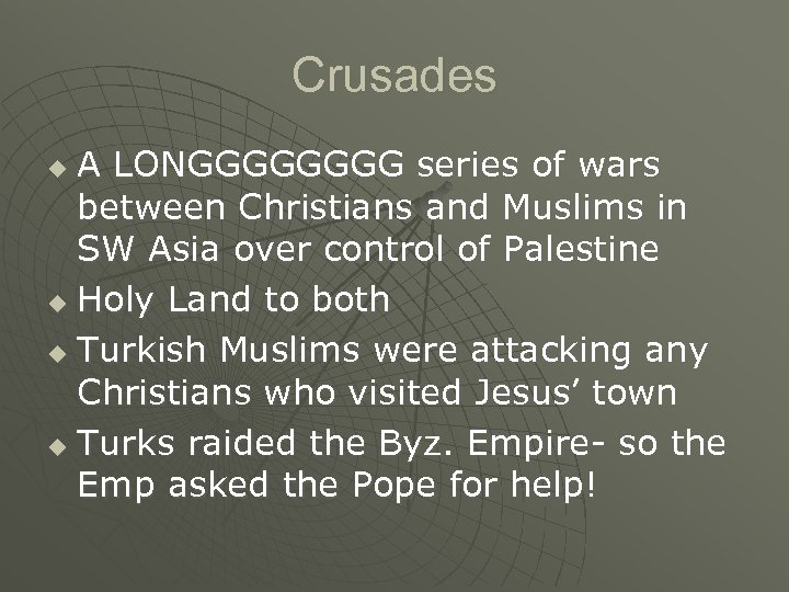 Crusades A LONGGGG series of wars between Christians and Muslims in SW Asia over
