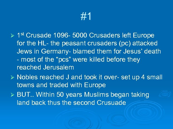 #1 1 st Crusade 1096 - 5000 Crusaders left Europe for the HL- the