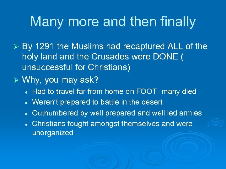 Many more and then finally By 1291 the Muslims had recaptured ALL of the