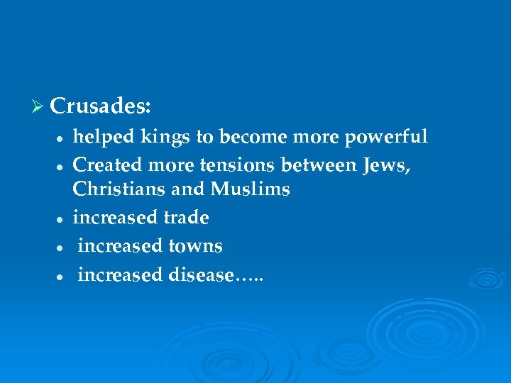 Ø Crusades: l l l helped kings to become more powerful Created more tensions