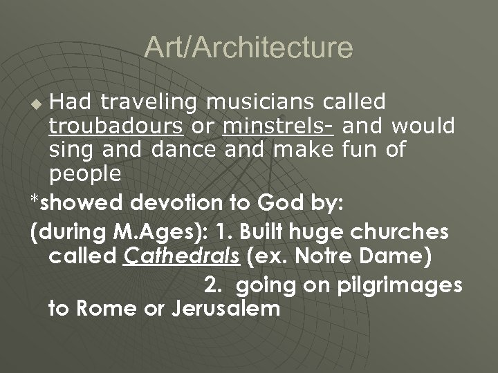 Art/Architecture Had traveling musicians called troubadours or minstrels- and would sing and dance and