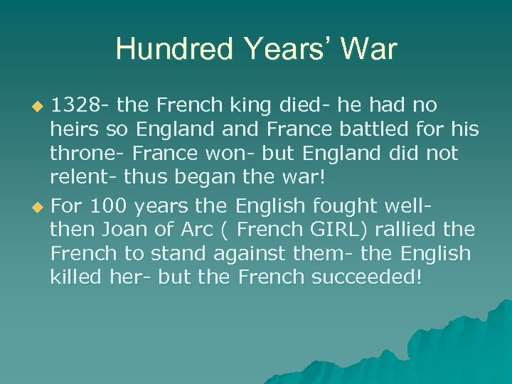 Hundred Years' War 1328 - the French king died- he had no heirs so