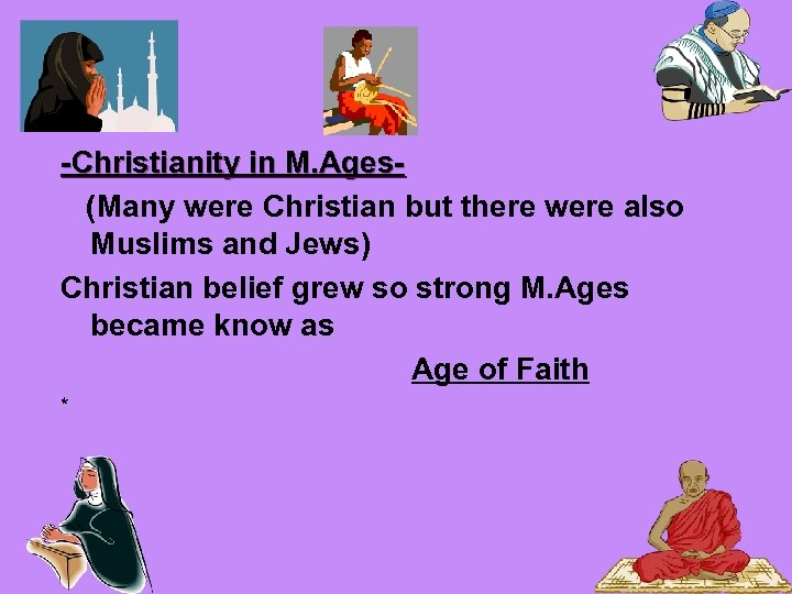 -Christianity in M. Ages(Many were Christian but there were also Muslims and Jews) Christian