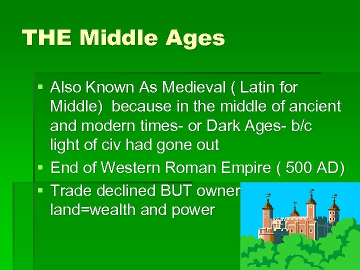 THE Middle Ages § Also Known As Medieval ( Latin for Middle) because in