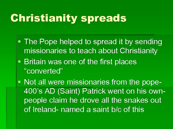 Christianity spreads § The Pope helped to spread it by sending missionaries to teach