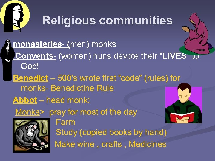 "Religious communities monasteries- (men) monks Convents- (women) nuns devote their ""LIVES"" to God! Benedict"