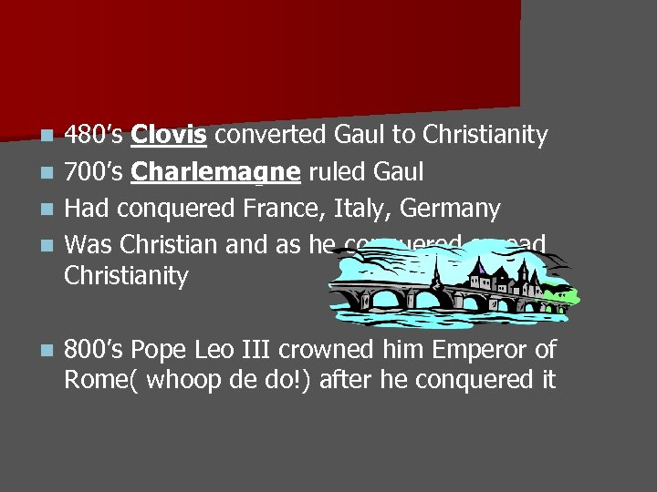 480's Clovis converted Gaul to Christianity n 700's Charlemagne ruled Gaul n Had conquered