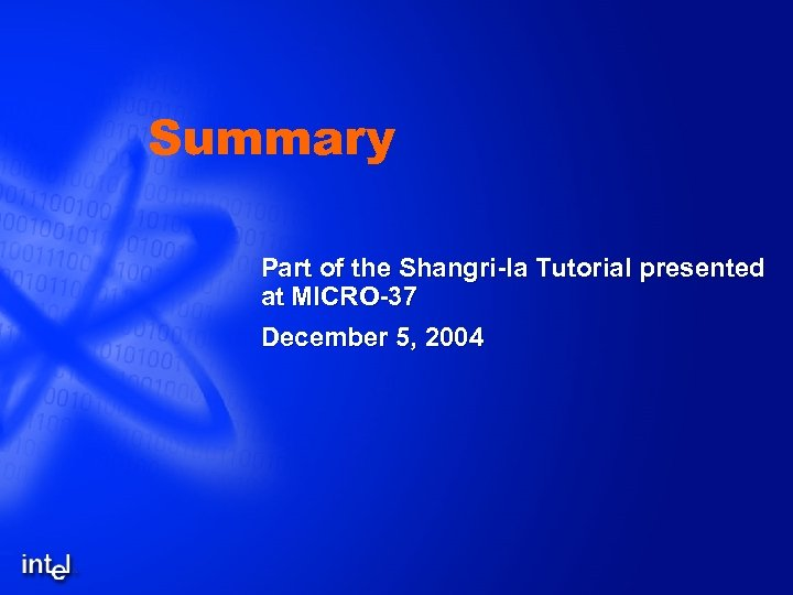Summary Part of the Shangri-la Tutorial presented at MICRO-37 December 5, 2004