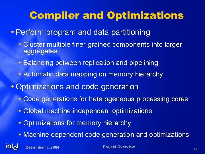 Compiler and Optimizations Perform program and data partitioning Cluster multiple finer-grained components into larger