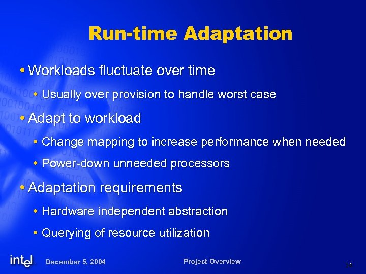 Run-time Adaptation Workloads fluctuate over time Usually over provision to handle worst case Adapt