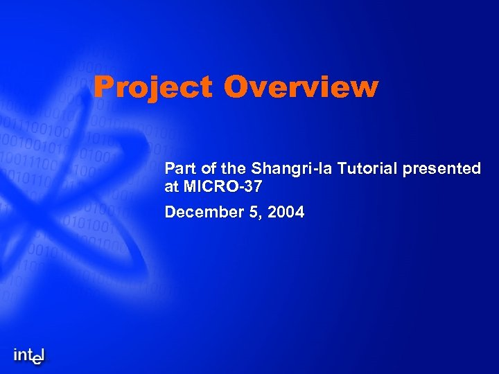 Project Overview Part of the Shangri-la Tutorial presented at MICRO-37 December 5, 2004