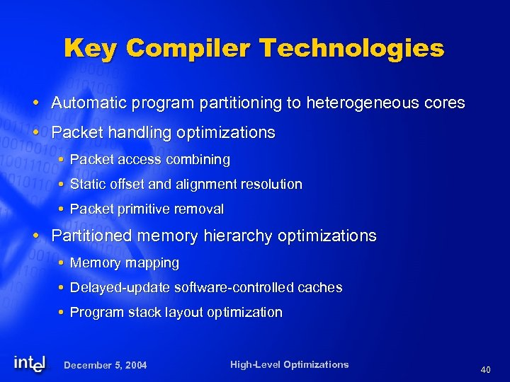 Key Compiler Technologies Automatic program partitioning to heterogeneous cores Packet handling optimizations Packet access