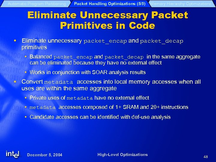 Automatic Program Partitioning Packet Handling Optimizations (5/5) Memory Hierarchy Optimizations Eliminate Unnecessary Packet Primitives