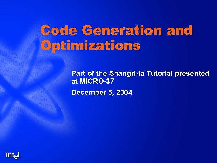 Code Generation and Optimizations Part of the Shangri-la Tutorial presented at MICRO-37 December 5,