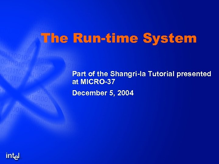 The Run-time System Part of the Shangri-la Tutorial presented at MICRO-37 December 5, 2004