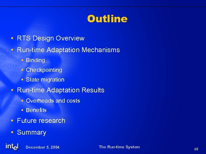 Outline RTS Design Overview Run-time Adaptation Mechanisms Binding Checkpointing State migration Run-time Adaptation Results