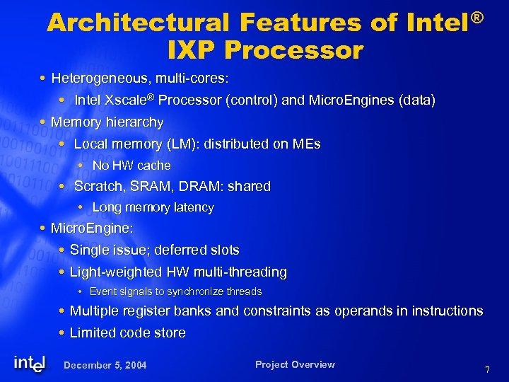 Architectural Features of Intel® IXP Processor Heterogeneous, multi-cores: Intel Xscale® Processor (control) and Micro.