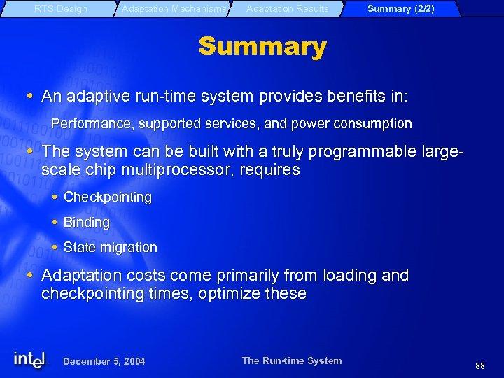 RTS Design Adaptation Mechanisms Adaptation Results Summary (2/2) Summary An adaptive run-time system provides