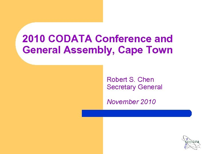 2010 CODATA Conference and General Assembly, Cape Town Robert S. Chen Secretary General November