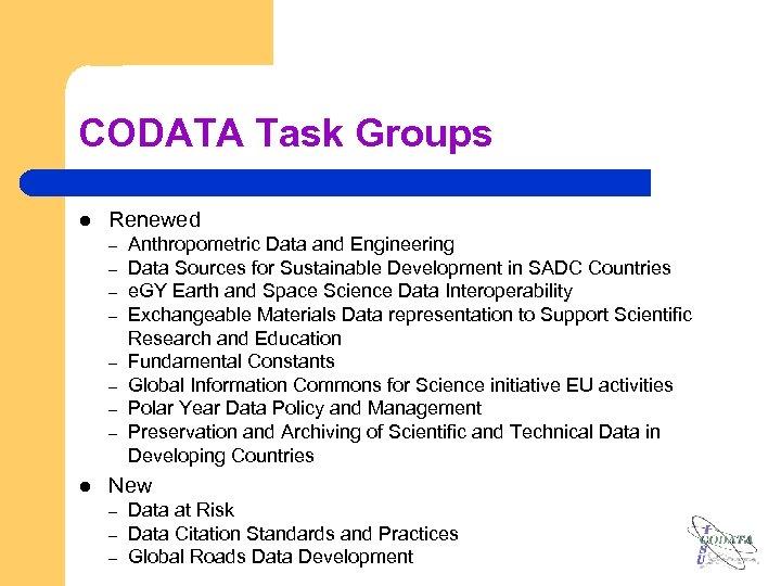 CODATA Task Groups l Renewed – – – – l Anthropometric Data and Engineering