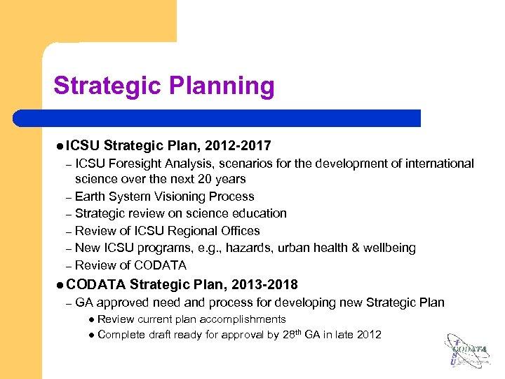 Strategic Planning l ICSU Strategic Plan, 2012 -2017 ICSU Foresight Analysis, scenarios for the