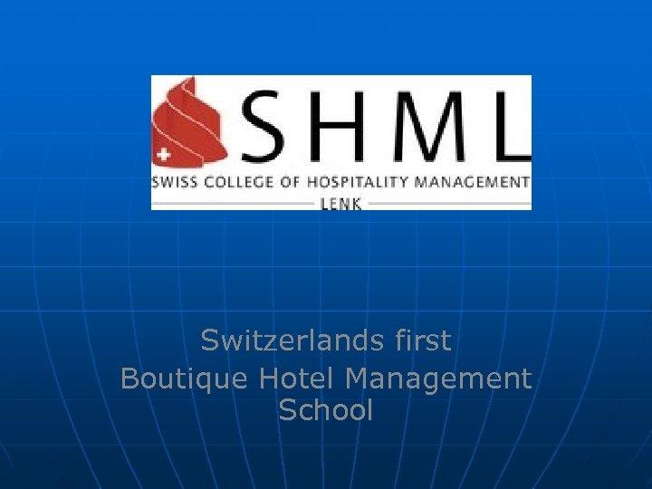 Switzerlands first Boutique Hotel Management School