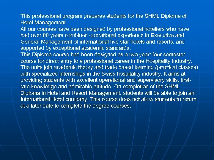 This professional program prepares students for the SHML Diploma of Hotel Management All our
