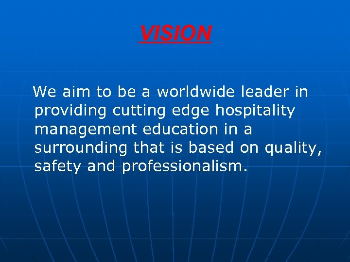 VISION We aim to be a worldwide leader in providing cutting edge hospitality management