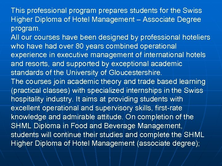 This professional program prepares students for the Swiss Higher Diploma of Hotel Management –