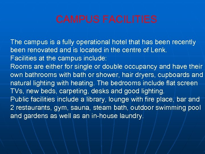 CAMPUS FACILITIES The campus is a fully operational hotel that has been recently been
