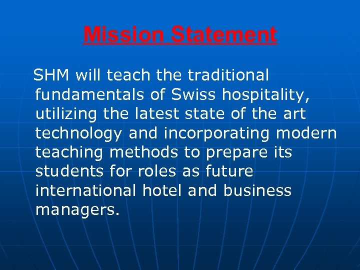 Mission Statement SHM will teach the traditional fundamentals of Swiss hospitality, utilizing the latest