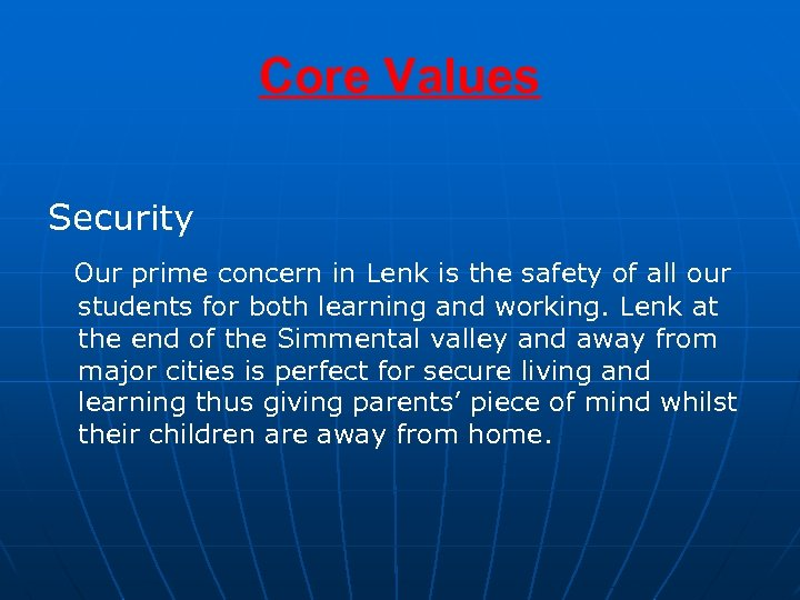 Core Values Security Our prime concern in Lenk is the safety of all our