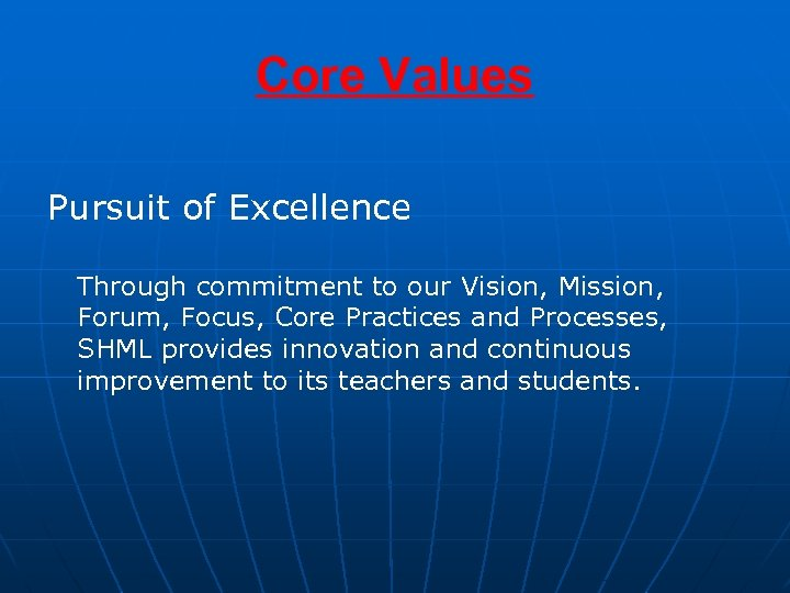 Core Values Pursuit of Excellence Through commitment to our Vision, Mission, Forum, Focus, Core