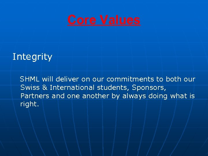 Core Values Integrity SHML will deliver on our commitments to both our Swiss &