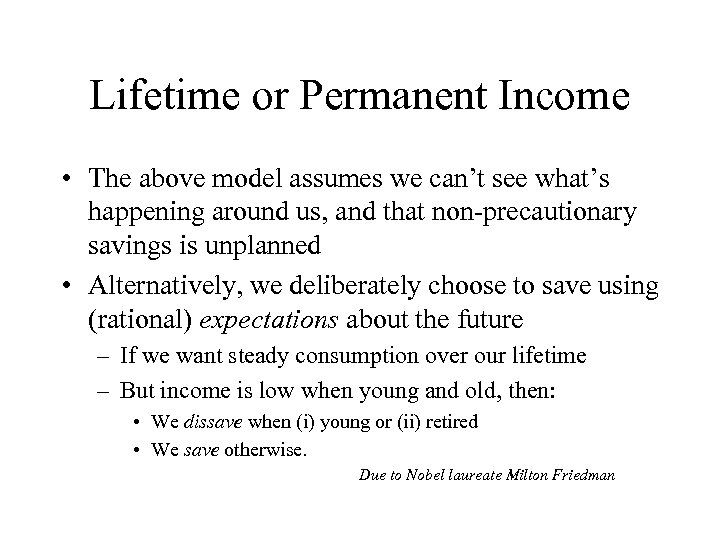 Lifetime or Permanent Income • The above model assumes we can't see what's happening