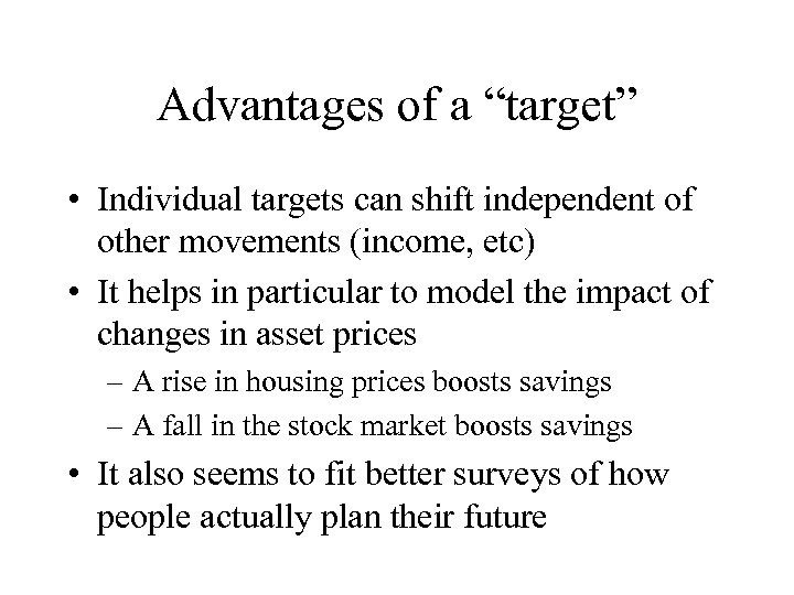 "Advantages of a ""target"" • Individual targets can shift independent of other movements (income,"