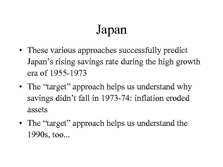 Japan • These various approaches successfully predict Japan's rising savings rate during the high
