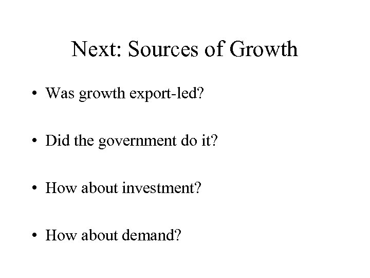 Next: Sources of Growth • Was growth export-led? • Did the government do it?