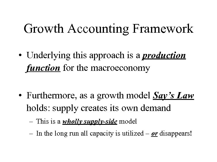 Growth Accounting Framework • Underlying this approach is a production function for the macroeconomy