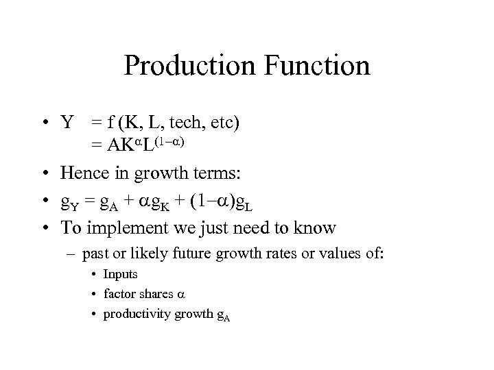Production Function • Y = f (K, L, tech, etc) = AKa. L(1 -a)