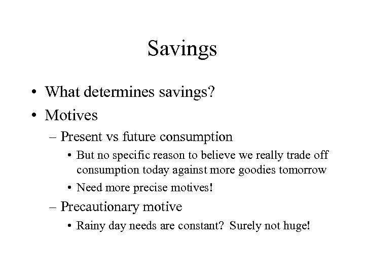 Savings • What determines savings? • Motives – Present vs future consumption • But